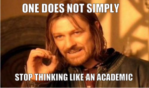 one does not simply stop thinking like an academic