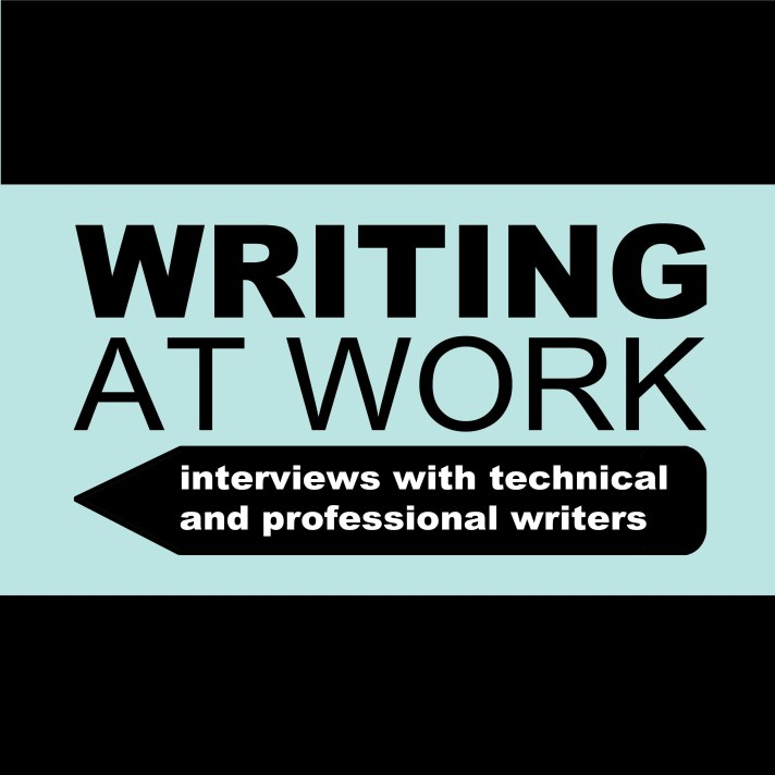 "Podcast Logo for the Writing at Work Podcast. Black text on a light blue background reads ""Writing at Work."" A black silhouette of a pencil sits below the text, and white text on the pencil reads ""interviews with technical and professional writers."""